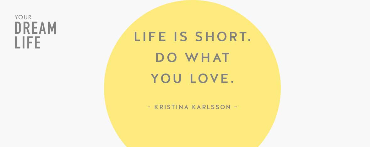 #77: Life is Short. Do What You Love. With Kristina Karlsson – Your Dream Life Podcast