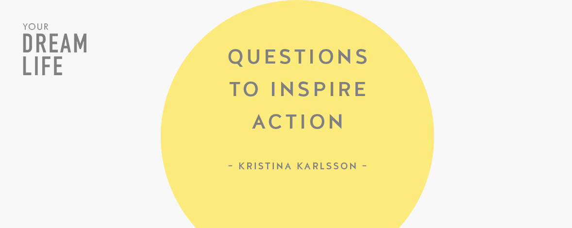 #79: Questions to Inspire Action with Kristina Karlsson – Your Dream Life Podcast