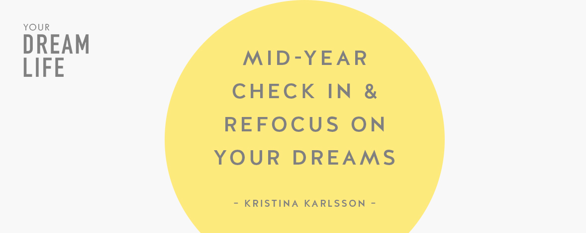 #81: Mid-Year Check In & Refocus on Your Dreams with Kristina Karlsson – Your Dream Life Podcast