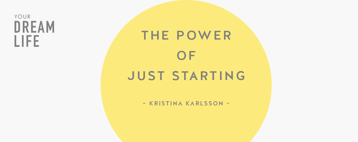 #83: The Power of Just Starting with Kristina Karlsson – Your Dream Life Podcast