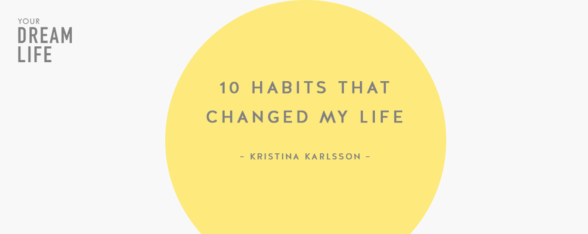 #85: 10 Habits that Changed My Life with Kristina Karlsson – Your Dream Life Podcast